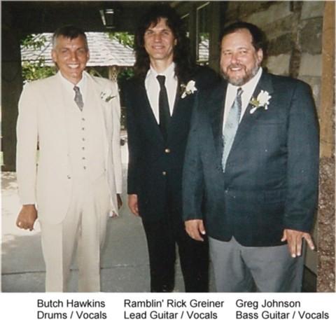 Butch Hawkins (drums/vocals), Ramblin' Rick Greiner (lead  guitar/vocals), Greg Johnson (bass guitar/vocals)